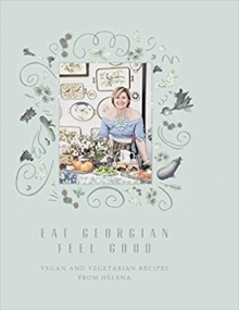 Eat Georgian Feel Good: Vegan and Vegetarian Recipes from Helena