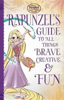 Tangled the Series: Rapunzels Guide to All Thing
