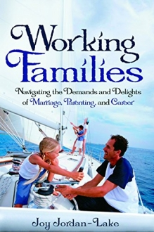 Working Families : Navigating the Demands and De