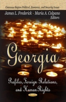 Georgia : Profiles, Foreign Relations & Human Ri