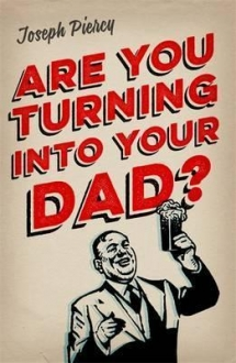 Are You Turning Into Your Dad?